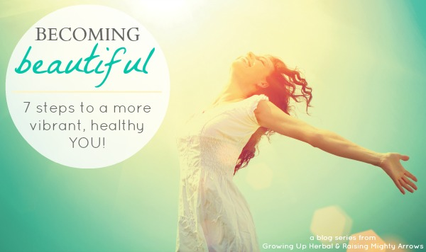 Becoming Beautiful: 7 Steps To A More Vibrant, Healthy YOU!!