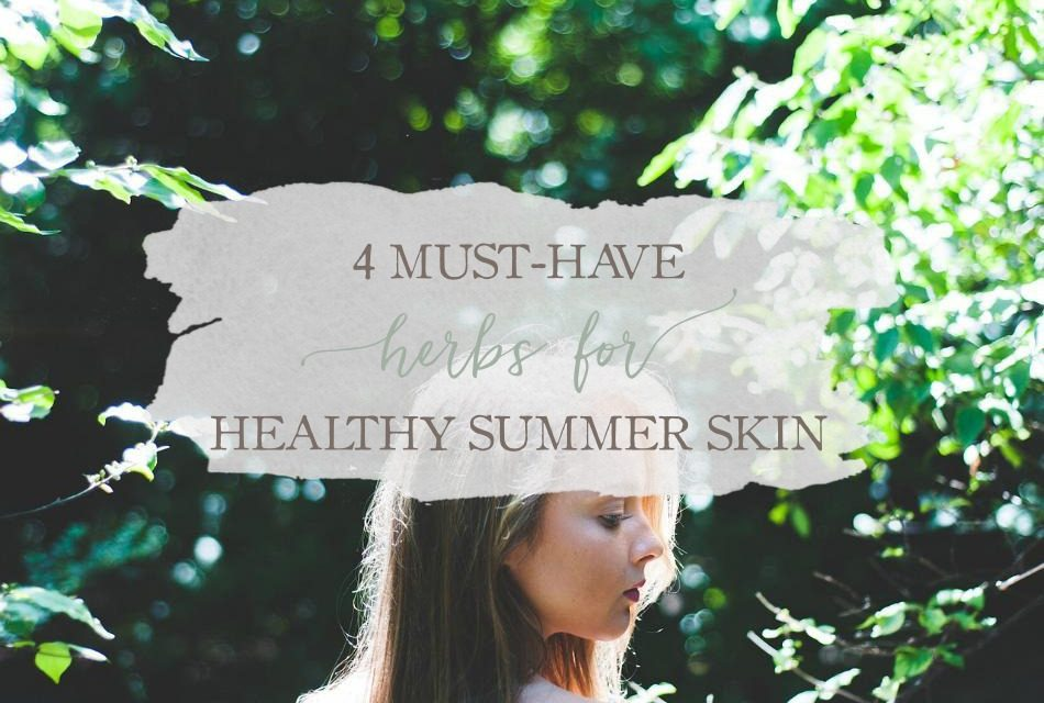 4 Must-Have Herbs For Healthy Summer Skin