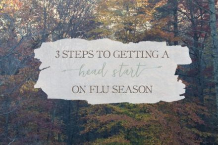 3 Steps To Getting A Head Start On Flu Season | Growing Up Herbal | Flu season will be here before you know. Be prepared with these 3 tips!