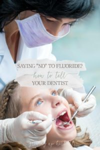 Saying No To Fluoride? How To Tell Your Dentist | Growing Up Herbal | Feel confident and comfortable telling your dentist you're opting out of fluoride treatments.
