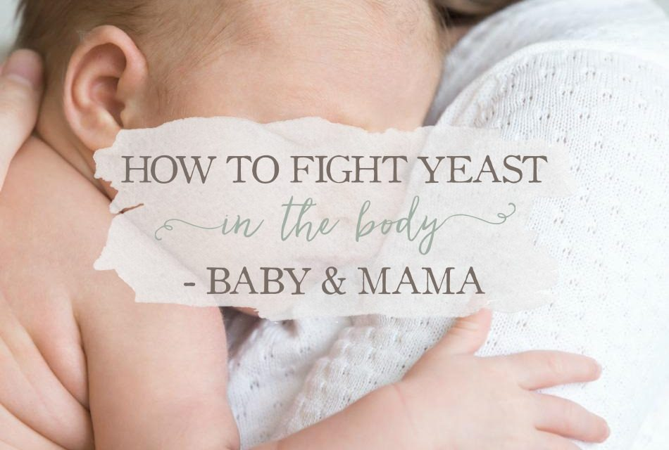 How To Fight Yeast In The Body: Baby And Mama