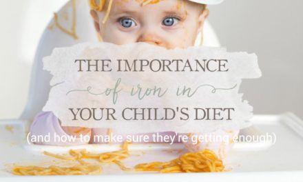 Understanding The Importance Of Iron In Your Child's Diet & How To Make Sure They're Getting Enough