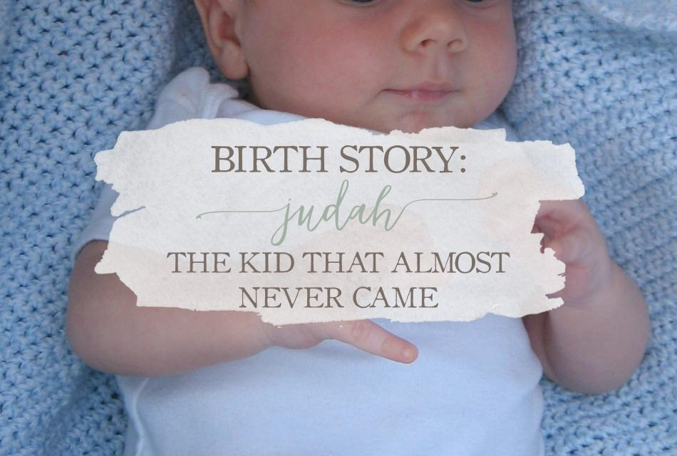 Birth Story: Judah – The Kid That Almost Never Came