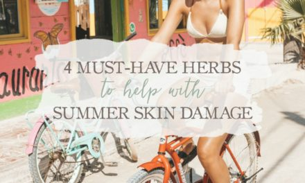 4 Must-Have Herbs to Help with Summer Skin Damage