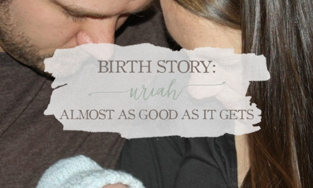 Birth Story: Uriah – Almost As Good As It Gets