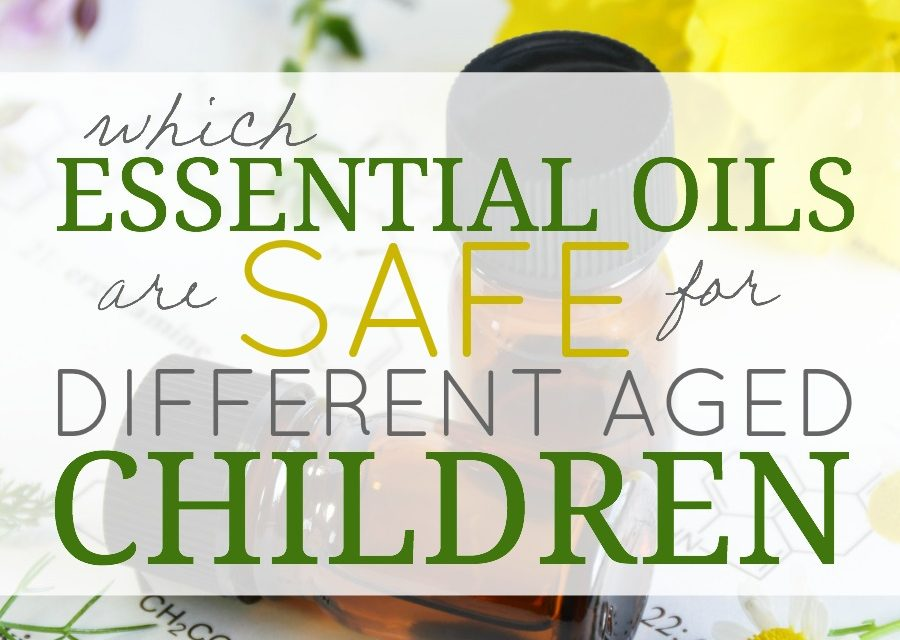 Which Essential Oils Are Safe For Different Aged Children?