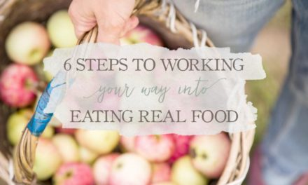 6 Steps To Working Your Way Into Eating Real Food