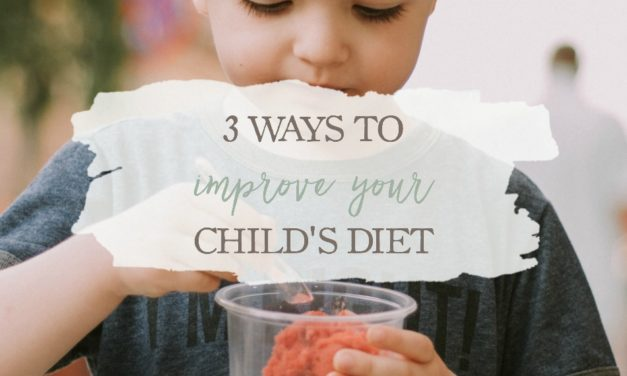 Nutrition For Kids: 3 Ways To Improve Your Child's Diet