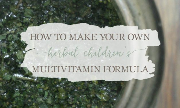 Nutrition For Kids: How To Make Your Own Herbal Children's Multi-Vitamin Formula