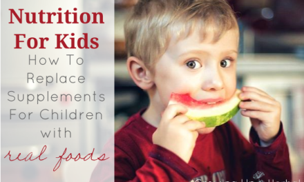 Nutrition For Kids: How To Replace Supplements For Children With Real Foods