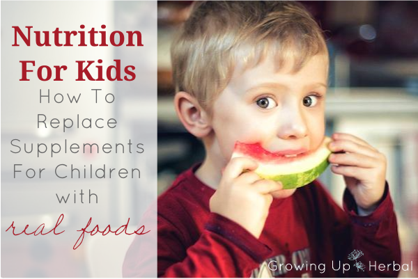 Nutrition For Kids: How To Replace Supplements For Children With Real Foods | GrowingUpHerbal.com | Replace children's supplements with these healthy real foods!