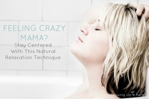 "Feeling Crazy Mama? Stay Centered With This Natural Relaxation Technique | GrowingUpHerbal.com | This quick and easy relaxation technique helps me to keep it together when I'm having a ""moment""."