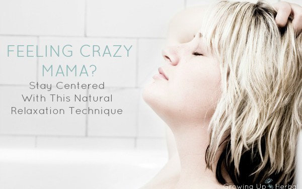 Feeling Crazy Mama? Stay Centered With This Natural Relaxation Technique