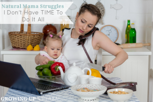 """Natural Mama Struggles: """"I Don't Have Time To Do It All"""" 