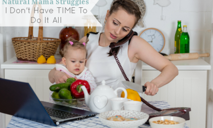 "Natural Mama Struggles: ""I Don't Have Time To Do It All"""
