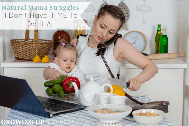 "Natural Mama Struggles: ""I Don't Have Time To Do It All"" 
