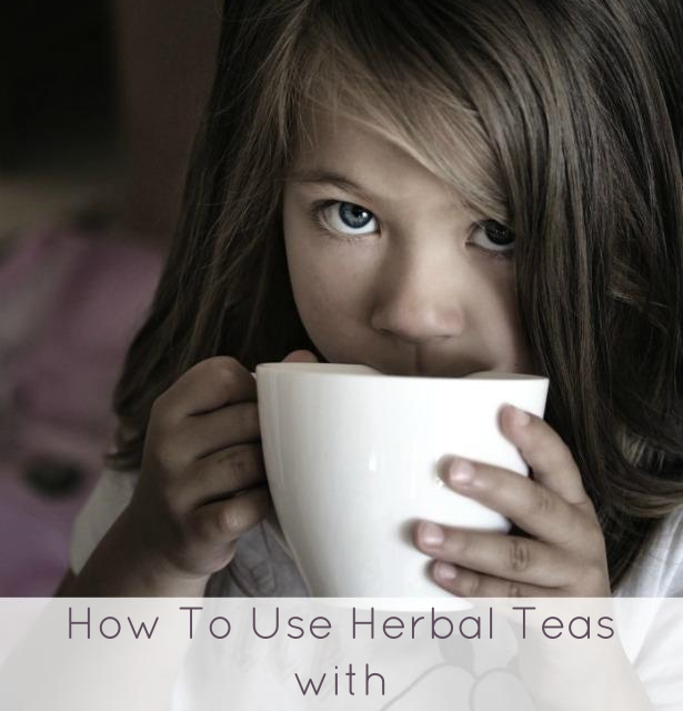 How To Use Herbal Teas With Babies & Small Children