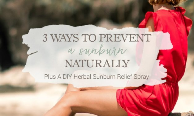 3 Ways To Prevent A Sunburn Naturally + A DIY Herbal Sunburn Relief Spray