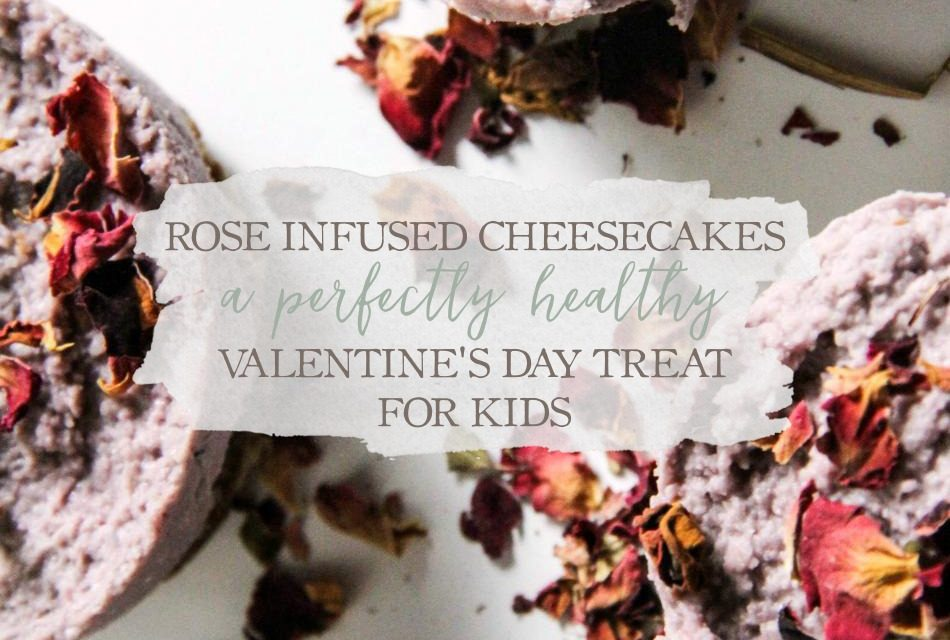 Rose Infused Cheesecakes – A Perfectly Healthy Valentine's Day Treat For Kids