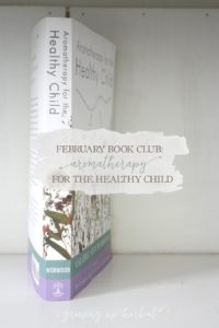 February Book Club Selection: Aromatherapy For The Healthy Child | Growing Up Herbal | Learn more on using essential oils for children in this book club book!
