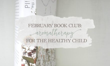 February Book Club Selection: Aromatherapy For The Healthy Child