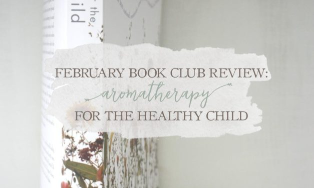 February Book Club Review: Aromatherapy for the Healthy Child