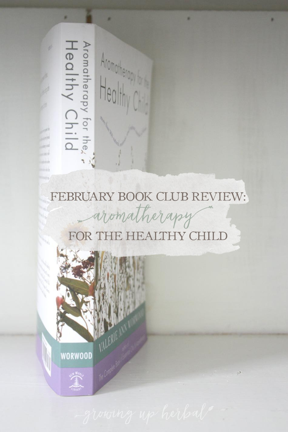 February Book Club Review: Aromatherapy for the Healthy Child | Growing Up Herbal | Interested in learning about using essential oils for children? Check out the review of this essential oil resource that's specifically for children.