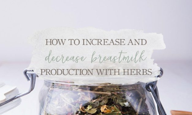 How To Increase and Decrease Breastmilk Production With Herbs