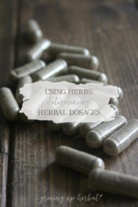Determining Herbal Dosages | GrowingUpHerbal.com | Learn about herbal dosing practices so your feel confident using herbs.