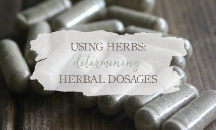 Using Herbs: Determining Herbal Dosages