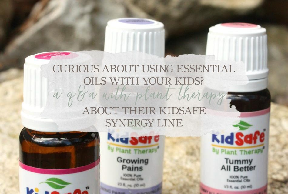 Curious About Using Essential Oils With Your Kids? A Q&A With Plant Therapy About Their KidSafe Synergy Line