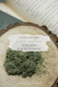 Using Herbs: Herbal Poultices, Powders, and Electuaries | Growing Up Herbal | Learn how to make and use herbal poultices, powders, and electuaries in today's Using Herbs lesson!
