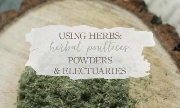 Using Herbs: Herbal Poultices, Powders, and Electuaries