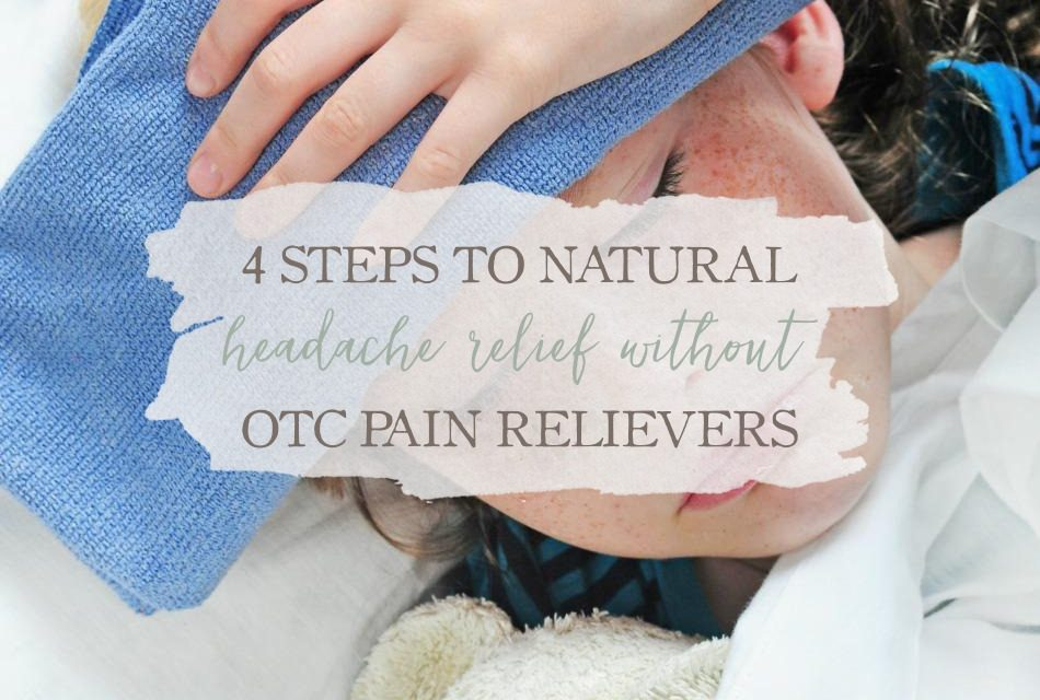 4 Steps To Natural Headache Relief Without OTC Pain Relievers