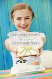 36 Healthy Recipes For Strong, Cavity-Free Teeth | Growing Up Herbal | Learn to nourish your child's body and keep their enamel healthy and decay-free through everyday food choices.