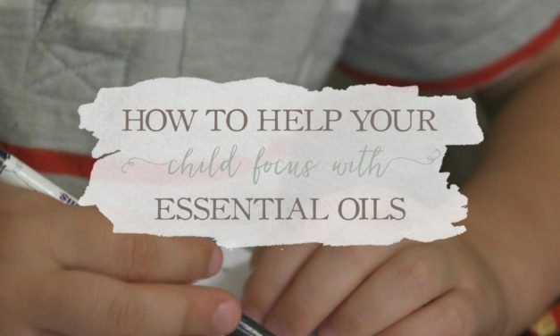 How To Help Your Child Focus Using Essential Oils