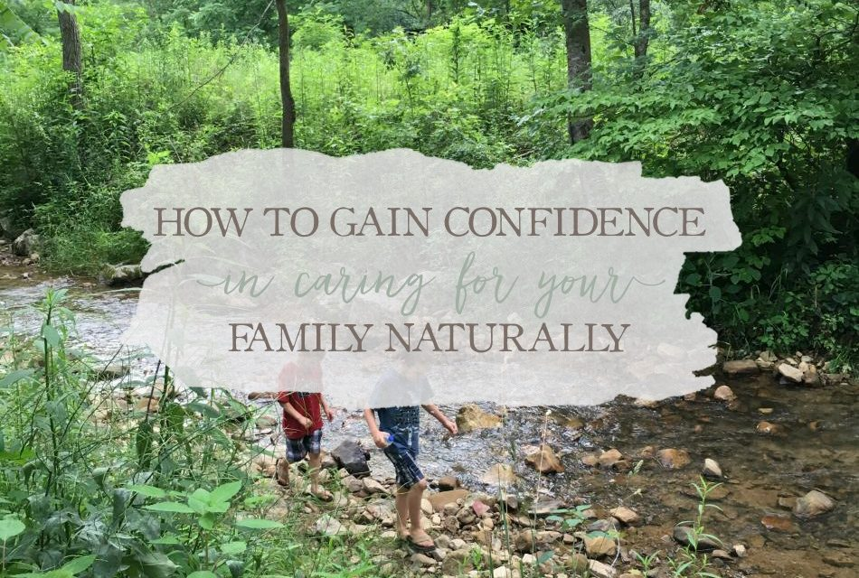 How To Gain Confidence In Caring For Your Family Naturally