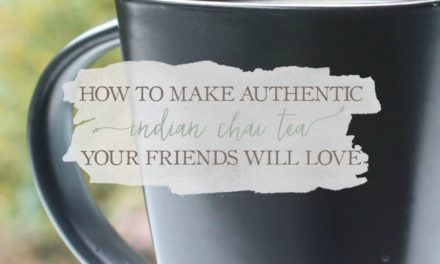 How To Make Authentic Indian Chai Tea Your Friends Will Love