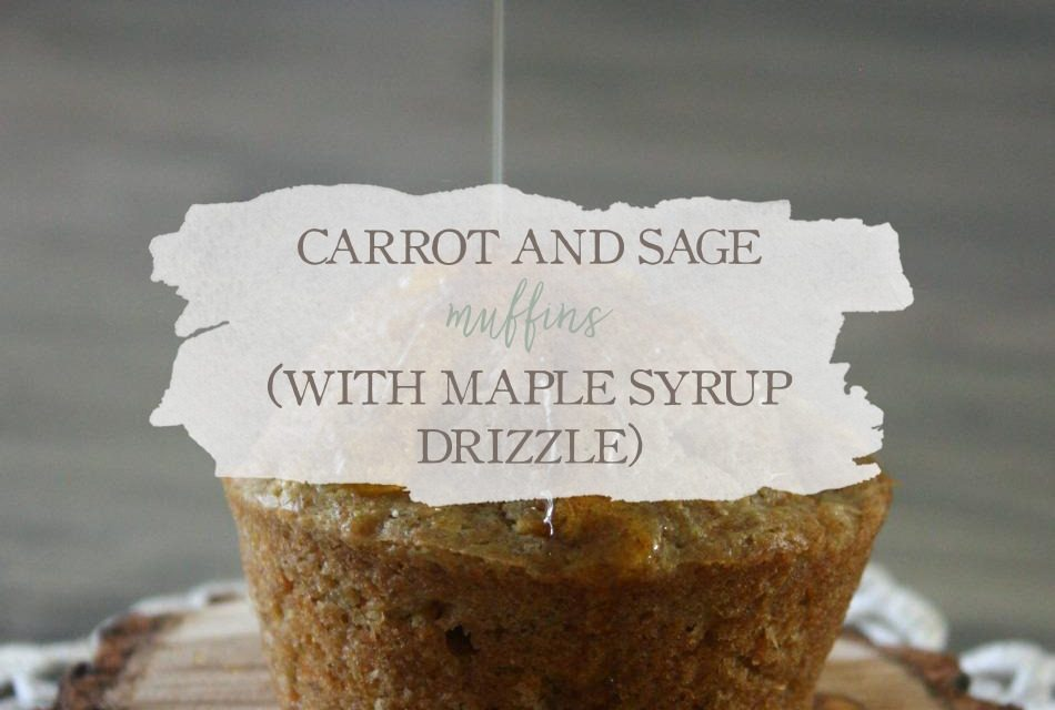 Carrot And Sage Muffins (With Maple Syrup Drizzle)