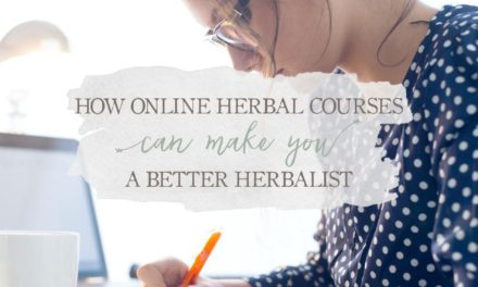 How Online Herbal Courses Can Make You A Better Herbalist