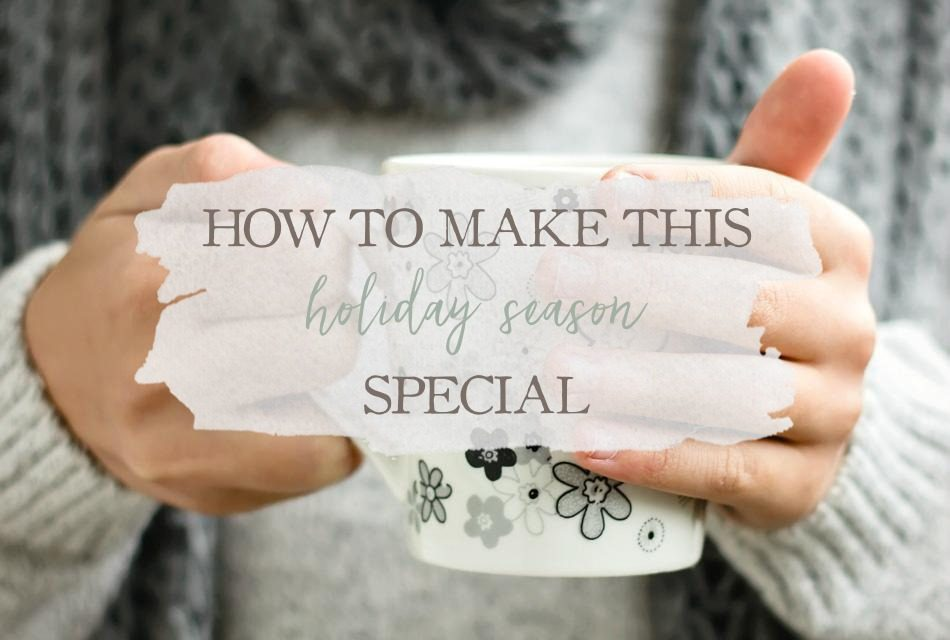 How To Make This Holiday Season Special