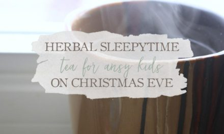 Herbal Sleepytime Tea For Ansy Kids On Christmas Eve