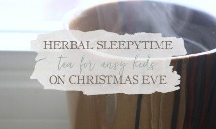 Herbal Sleepytime Tea For Ansy Kids On Christmas Eve