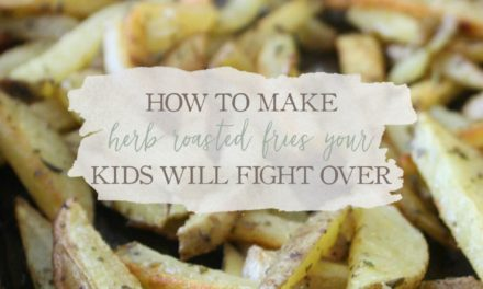 How To Make Herb Roasted Fries Your Kids Will Fight Over