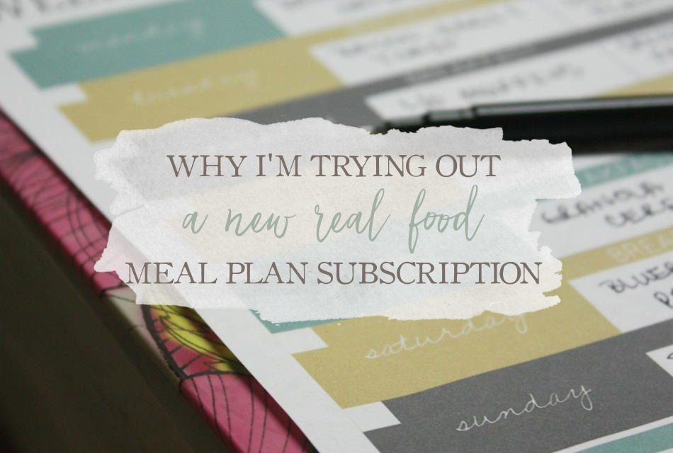 Monday Meal Planning: Why I'm Trying Out A New Real Food Meal Plan Subscription