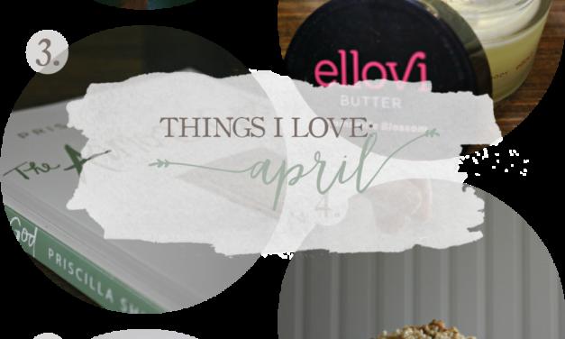 Things I Love: April 2016