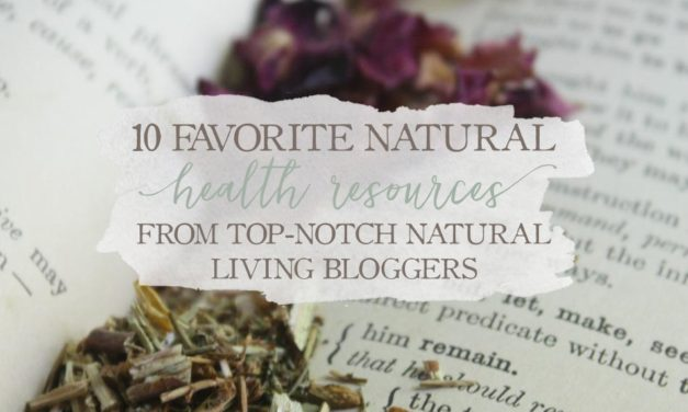 10 Favorite Natural Health Resources From Top-Notch Natural Living Bloggers