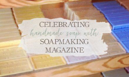 Celebrating Handmade Soap With Making Soap Magazine
