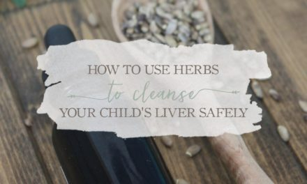 How To Use Herbs To Cleanse Your Child's Liver Safely