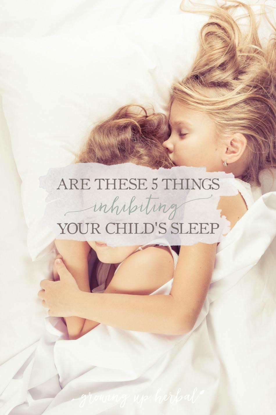 Are These 5 Things Inhibiting Your Child's Sleep (And Natural Alternatives To Help) | Growing Up Herbal | Learn about and address these 5 common areas that could be decreasing the quality of sleep your child is getting each night.